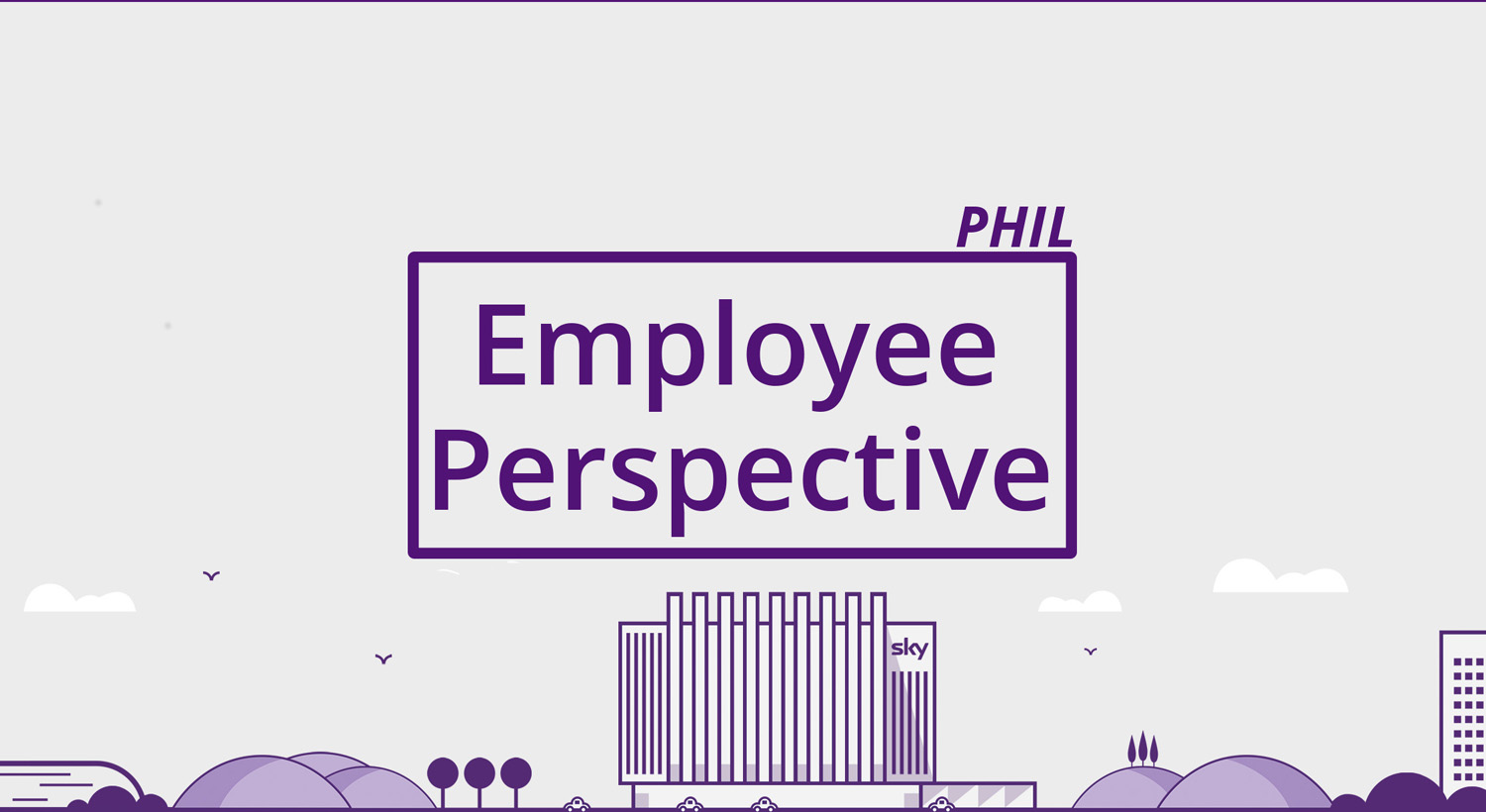 Employee Perspective -Phil